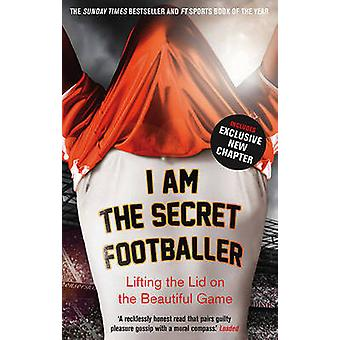 I am the Secret Footballer - Lifting the Lid on the Beautiful Game (Ma