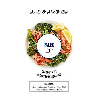 Paleo - Over 60 Tasty Recipes to Energise You by Ameila Wasiliev - Ale