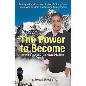 The Power to Become - How I Changed My Own Destiny by The Power to Bec