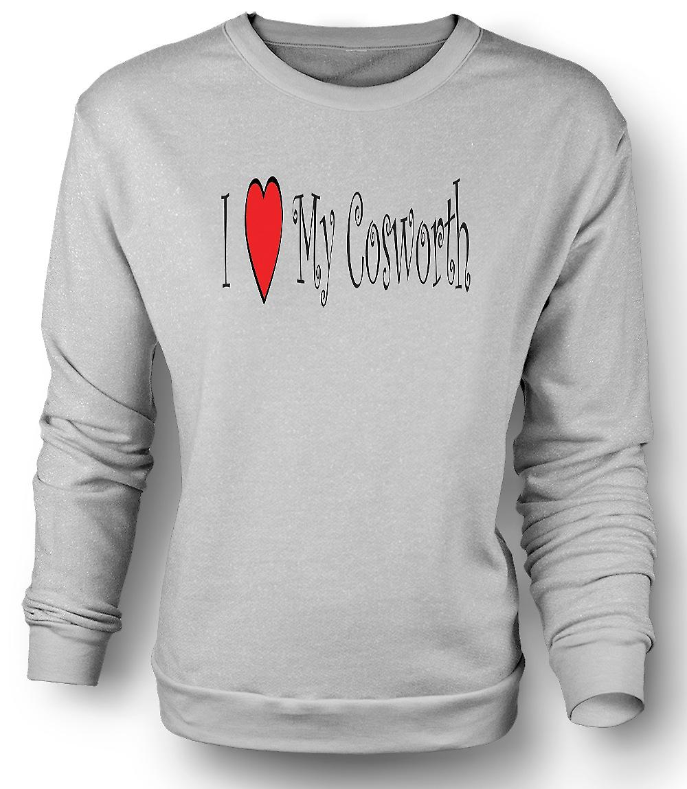 Mens Sweatshirt I Love My Cosworth - Fun Car