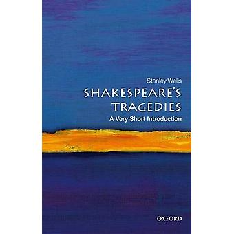 Shakespeare's Tragedies - A Very Short Introduction by Stanley Wells -