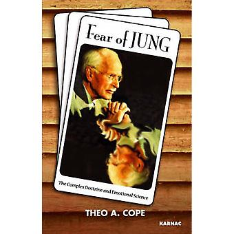 Fear of Jung - The Complex Doctrine and Emotional Science by Theo A. C