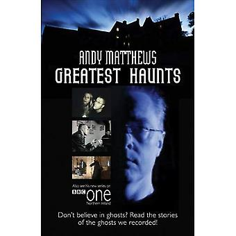 Andy Matthews' Greatest Haunts: Don't Believe in Ghosts? Read the Stories of the Ghosts We Recorded!