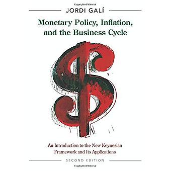 Monetary Policy, Inflation, and the Business Cycle: An Introduction to the New Keynesian Framework and Its Applications...