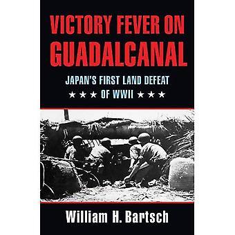 Fièvre de la victoire sur Guadalcanal: défaite de terres de la première du Japon de la seconde guerre mondiale (Texas Williams-Ford A & M Université militaire...