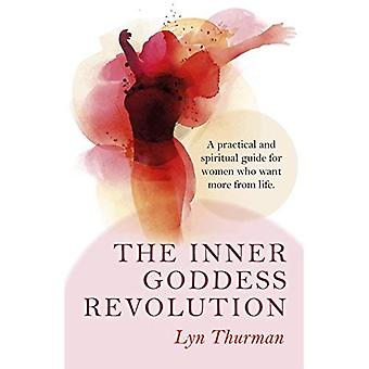 The Inner Goddess Revolution: A practical and spiritual guide for women who want more from life