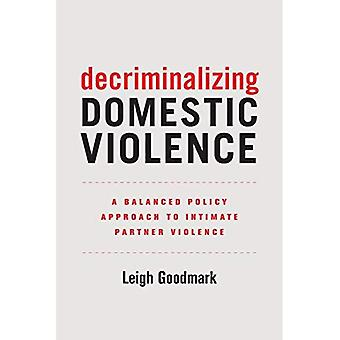 Decriminalizing Domestic Violence: A Balanced Policy� Approach to Intimate Partner Violence (Gender and Justice)