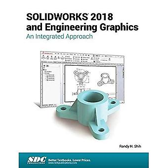SOLIDWORKS 2018 and Engineering Graphics: An Integrated Approach
