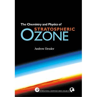 Chemistry and Physics of Stratospheric Ozone by Dessler & Andrew