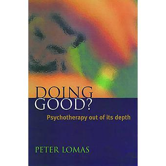 Doing Good Psychotherapy Out of Its Depth by Lomas & Peter