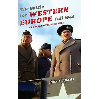 The Battle for Western Europe Fall 1944 An Operational Assessment by Adams & John A.