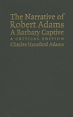 The Narrative of Robert Adams A Barbary Captive by Adams & Robert