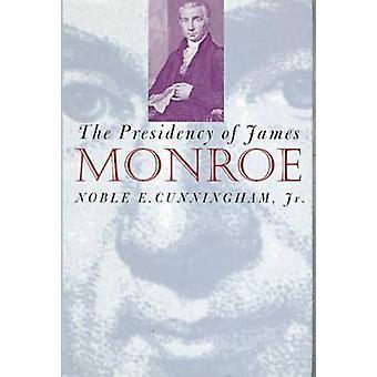 Presidency of James Monroe by Cunningham & Noble E. & Jr.