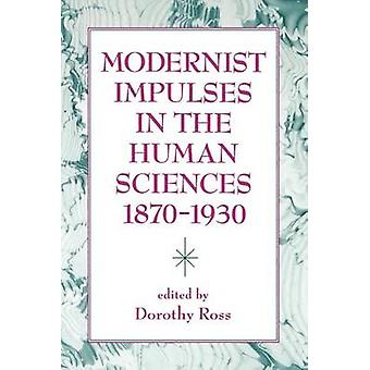 Modernist Impulses in the Human Sciences 18701930 by Ross & Dorothy