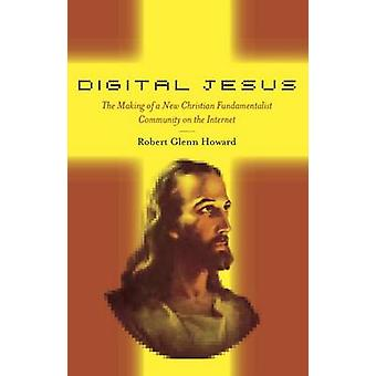 Digitalen Jesus die Herstellung einer neuen christlichen Fundamentalisten-Gemeinschaft im Internet durch Howard & Robert Glenn