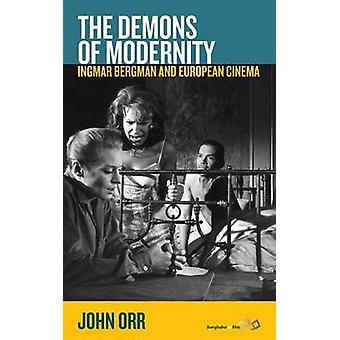 The Demons of Modernity Ingmar Bergman and European Cinema by Orr & John