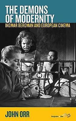 The Demons of Modernity Ingmar Berghomme and European Cinema by Orr & John