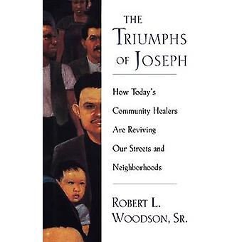The Triumphs of Joseph How Todays Community Healers Are Reviving Our Streets and Neighborhoods by Woodson & Robert L.