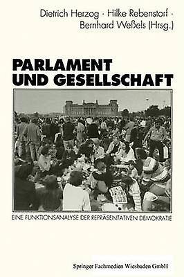 Parlament Und Gesellschaft Eine Funktionsanalyse Der Reprasentativen Demokratie by Herzog & Dietrich