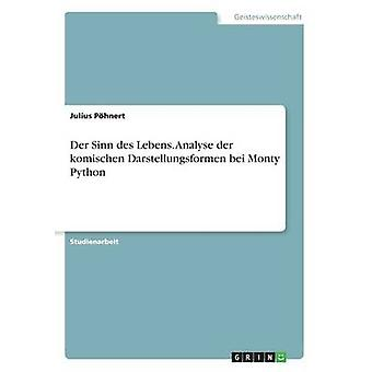 Der Sinn des Lebens. Analyse der komischen Darstellungsformen bei Monty Python by Phnert & Julius