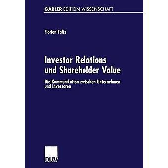 Investor Relations und ShareholderValue  Die Kommunikation zwischen Unternehmen und Investoren by Faltz & Florian