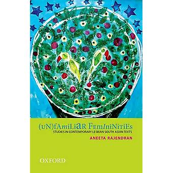 (Un)Familiar Femininities - Studies in Contemporary Lesbian South Asia