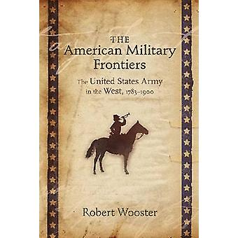 The American Military Frontiers - The United States Army in the West -