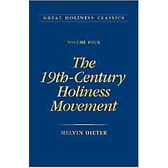 The 19th Century Holiness Movement - Volume 4 by Melvin Dieter - 97808