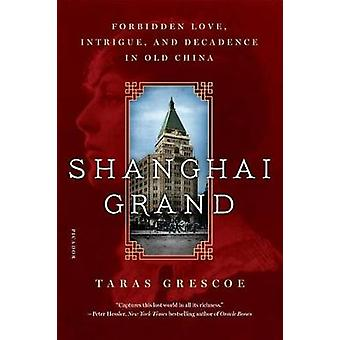 Shanghai Grand - Forbidden Love - Intrigue - and Decadence in Old Chin