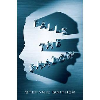 Falls the Shadow by Stefanie Gaither - 9781442497542 Book