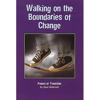 Walking on the Boundaries of Change - Poems of Transition by Sara Holb