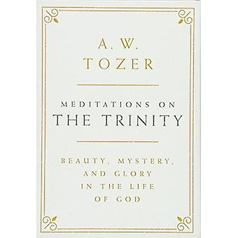 Meditations on the Trinity - Beauty - Mystery - and Glory in the Life