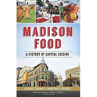 Madison Food - - A History of Capital Cuisine by Nichole Fromm - Jonmic