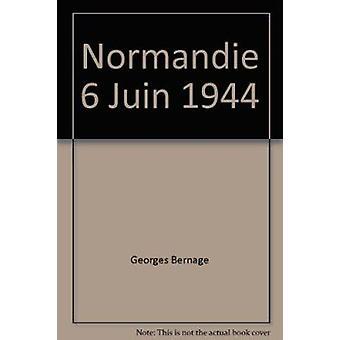 Normandie 6 Juin 1944 by George Bernage - 9782840482734 Book