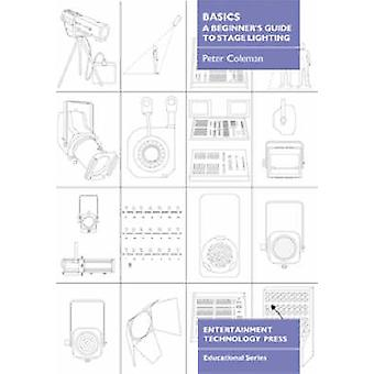 Basics - A Beginner's Guide to Stage Lighting by Peter Coleman - 9781