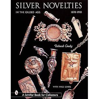 Silver Novelties in the Gilded Age - 1870-1910 by Deb Crosby - 9780764