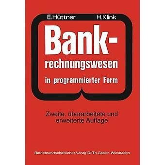 BANKRechnungswesen in programmierter Form  Ein Buch Zur Vorbereitung auf die Bankgehilfenprfung by Httner & Erich