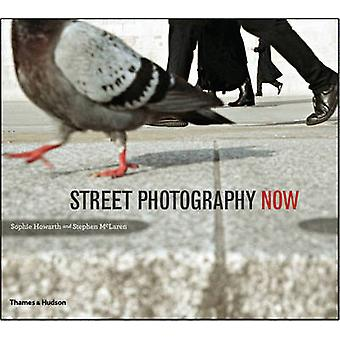 Street Photography Now by Sophie Howarth - Stephen McLaren - 97805002