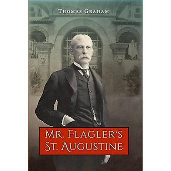 Mr. Flagler's St. Augustine av Thomas Graham - 9780813049373 bok