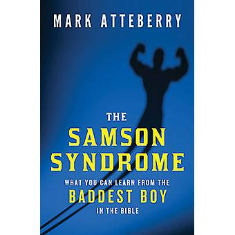The Samson Syndrome - What You Can Learn from the Baddest Boy in the B