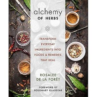 The Alchemy of Herbs - Transform Everyday Ingredients into Foods & Rem
