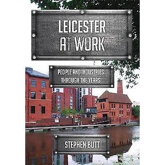 Leicester at Work - People and Industries Through the Years by Stephen