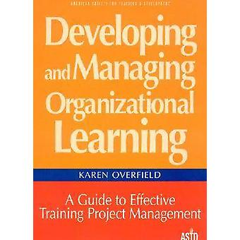 Developing and Managing Organizational Learning - A Guide to Effective