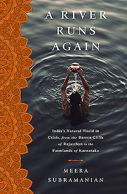 A River Runs Again - India's Natural World in Crisis - from the Barren