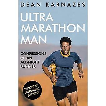 Ultralopen Man - bekentenissen van een nachtelijke Runner door Dean Karnaze