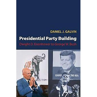 Presidential Party Building - Dwight D. Eisenhower to George W. Bush b