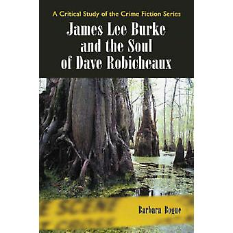 James Lee Burke and the Soul of Dave Robicheaux - A Critical Study of