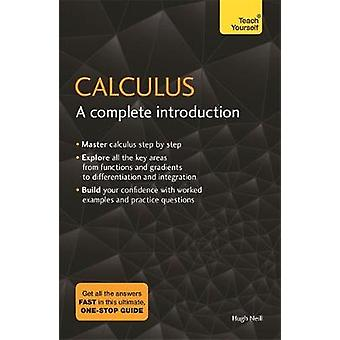 Calculus - A Complete Introduction by Calculus - A Complete Introductio