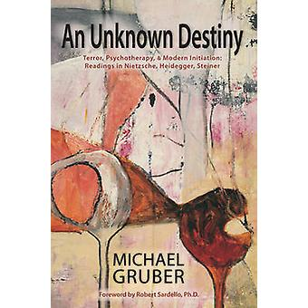 An Unknown Destiny - Terror - Psychotherapy - and Modern Initiation -