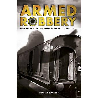 Armed Robbery by Wensley Clarkson - 9781780973630 Book